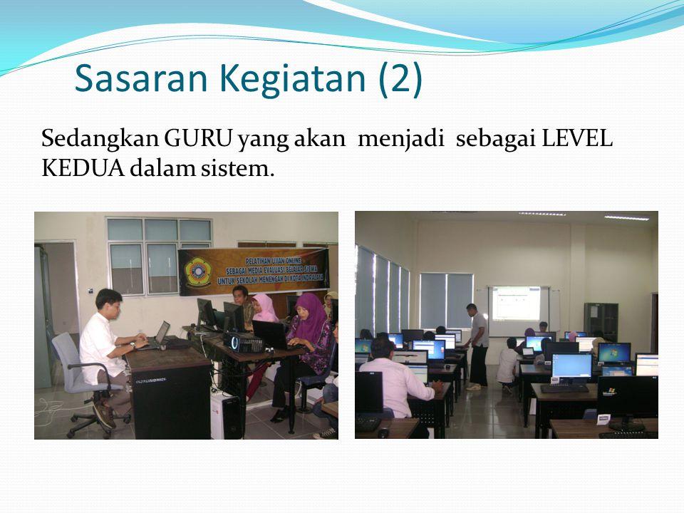 Sasaran Kegiatan (2) Sedangkan GURU yang akan menjadi sebagai LEVEL KEDUA dalam sistem.