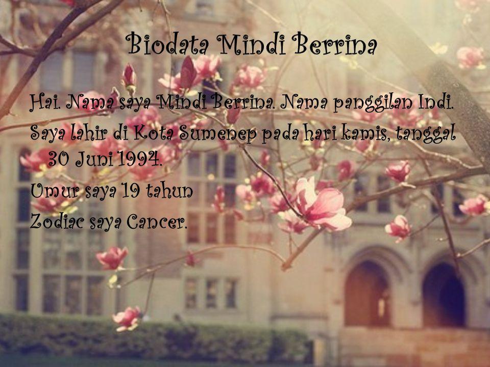 Biodata Mindi Berrina Hai. Nama saya Mindi Berrina. Nama panggilan Indi. Saya lahir di Kota Sumenep pada hari kamis, tanggal 30 Juni 1994.