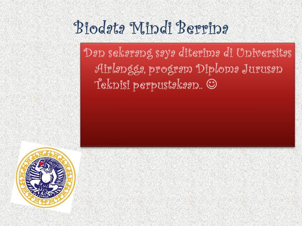 Biodata Mindi Berrina Dan sekarang saya diterima di Universitas Airlangga, program Diploma Jurusan Teknisi perpustakaan..