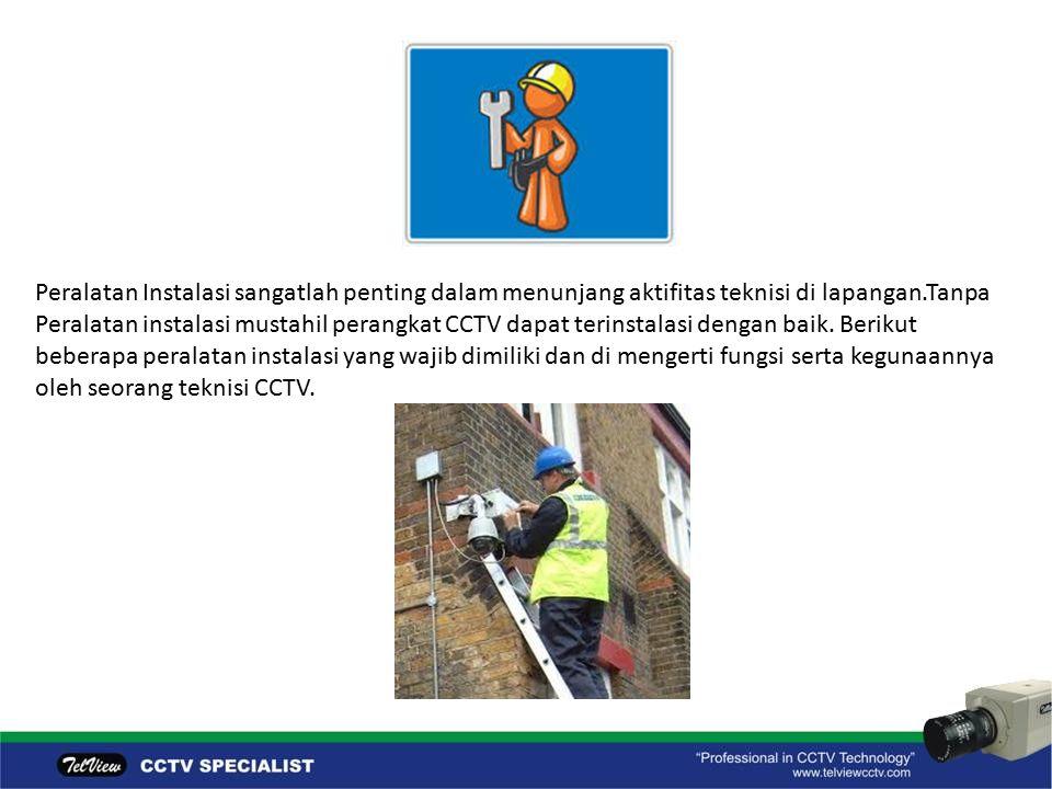 Peralatan Instalasi sangatlah penting dalam menunjang aktifitas teknisi di lapangan.Tanpa Peralatan instalasi mustahil perangkat CCTV dapat terinstalasi dengan baik.