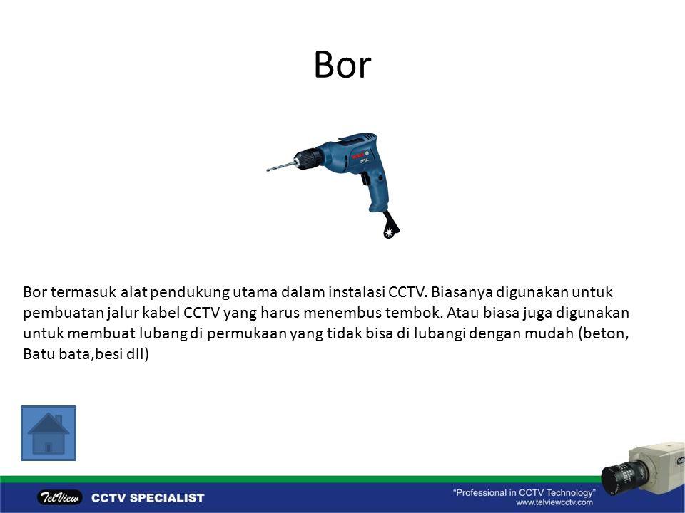 Bor Bor termasuk alat pendukung utama dalam instalasi CCTV. Biasanya digunakan untuk.