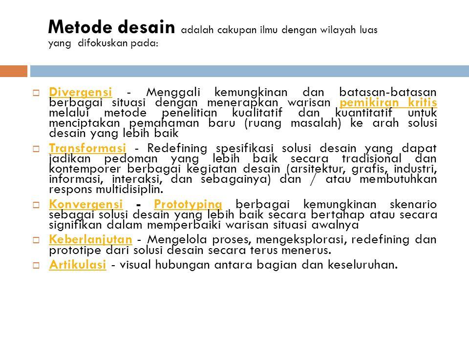 Metode desain adalah cakupan ilmu dengan wilayah luas yang difokuskan pada: