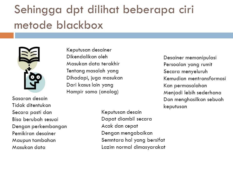 Sehingga dpt dilihat beberapa ciri metode blackbox
