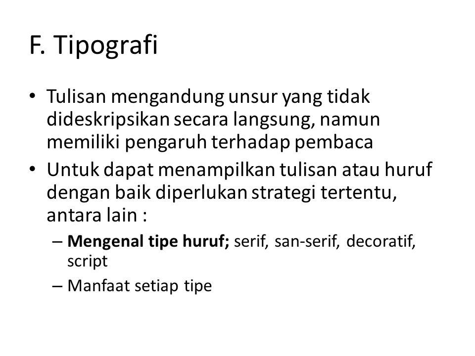 F. Tipografi Tulisan mengandung unsur yang tidak dideskripsikan secara langsung, namun memiliki pengaruh terhadap pembaca.