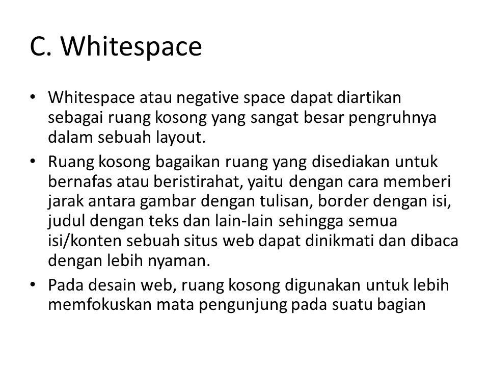 C. Whitespace Whitespace atau negative space dapat diartikan sebagai ruang kosong yang sangat besar pengruhnya dalam sebuah layout.