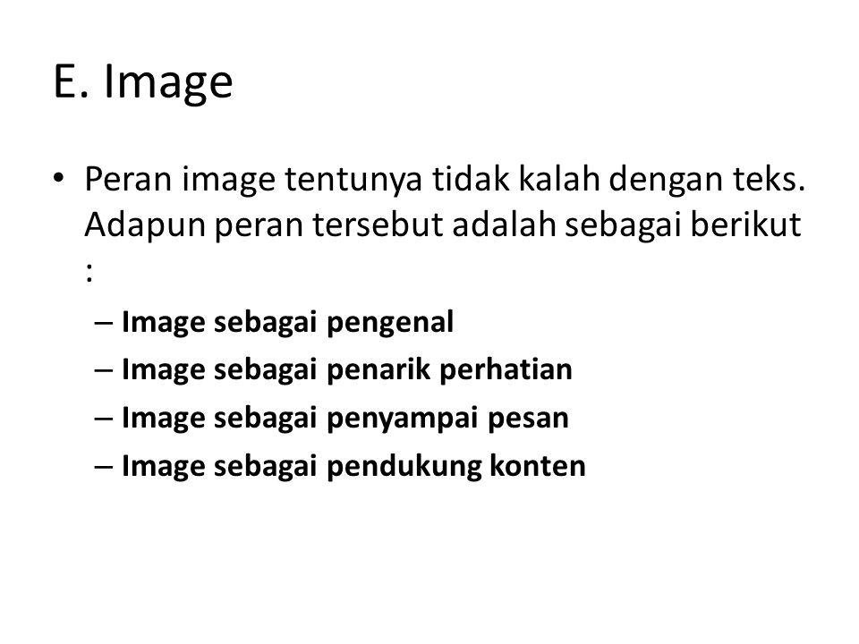 E. Image Peran image tentunya tidak kalah dengan teks. Adapun peran tersebut adalah sebagai berikut :