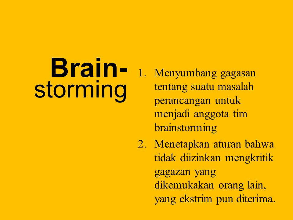 Brain- storming Menyumbang gagasan tentang suatu masalah perancangan untuk menjadi anggota tim brainstorming.