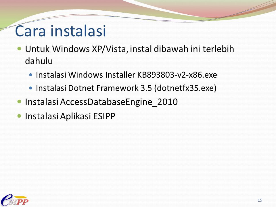 Cara instalasi Untuk Windows XP/Vista, instal dibawah ini terlebih dahulu. Instalasi Windows Installer KB893803-v2-x86.exe.