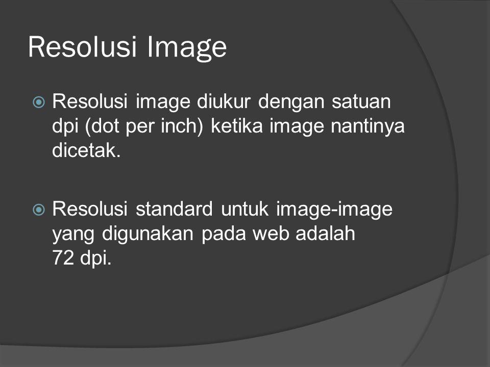 Resolusi Image Resolusi image diukur dengan satuan dpi (dot per inch) ketika image nantinya dicetak.