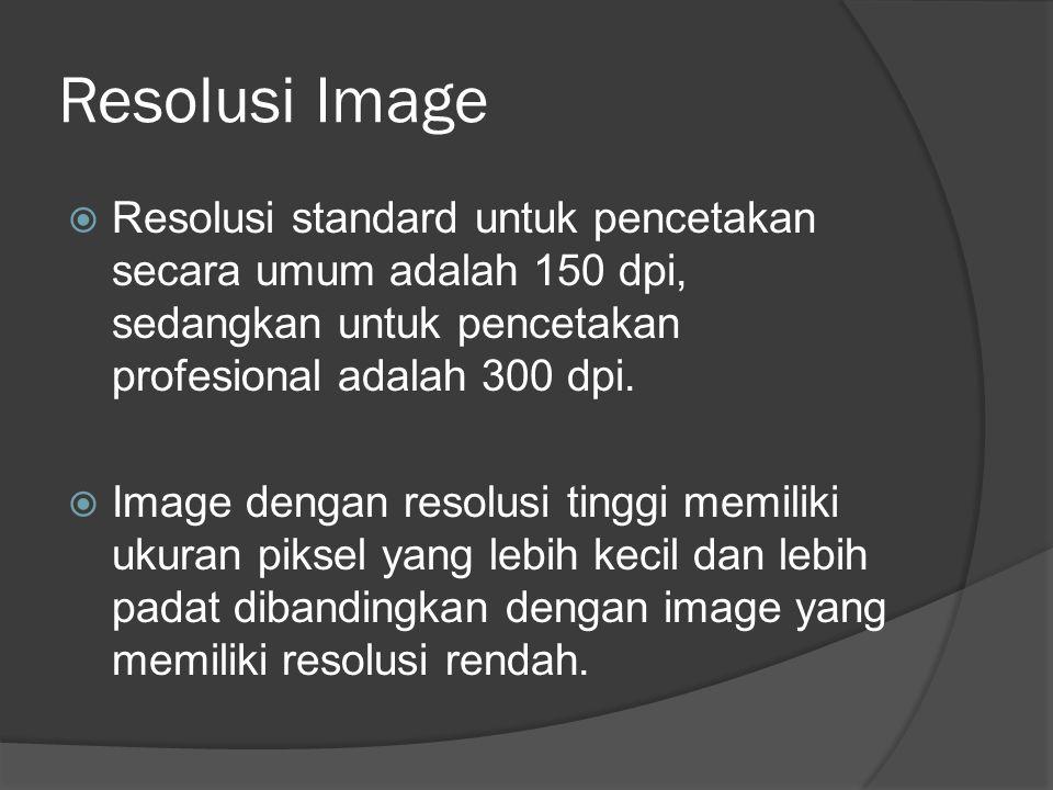 Resolusi Image Resolusi standard untuk pencetakan secara umum adalah 150 dpi, sedangkan untuk pencetakan profesional adalah 300 dpi.