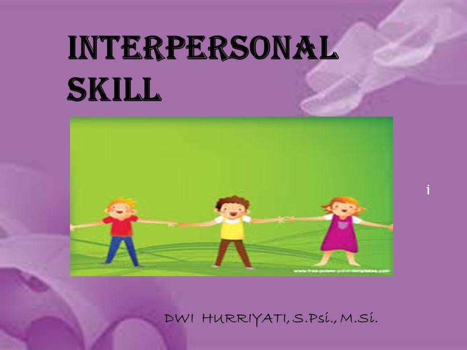 INTERPERSONAL SKILL i DWI HURRIYATI, S.Psi., M.Si.