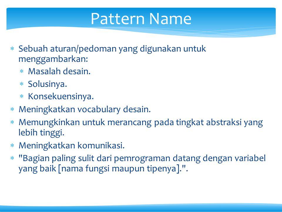 Pattern Name Sebuah aturan/pedoman yang digunakan untuk menggambarkan: