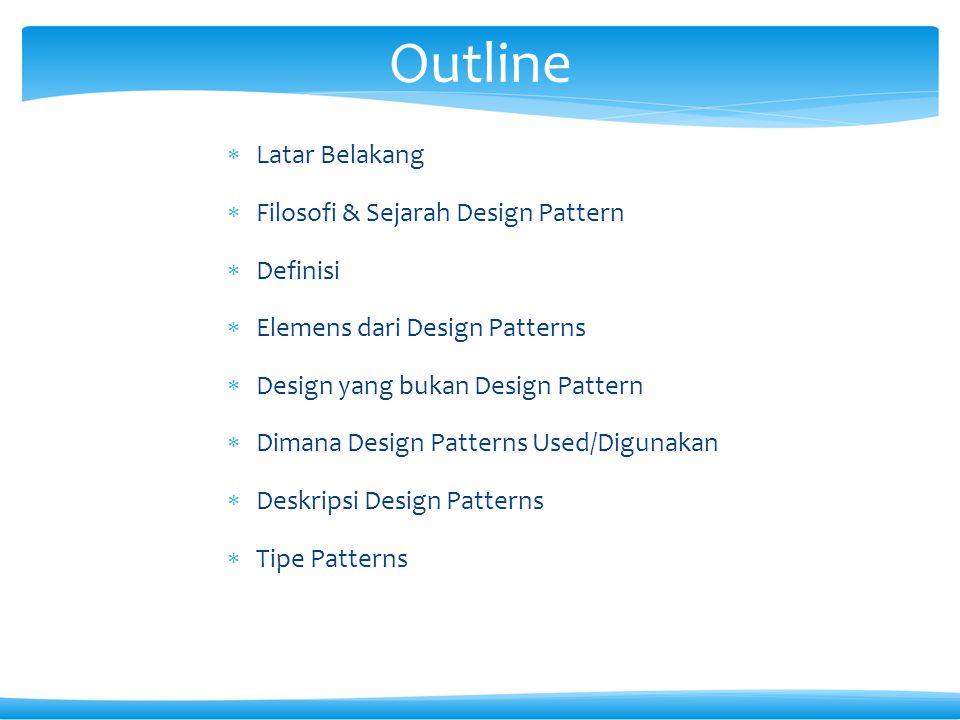 Outline Latar Belakang Filosofi & Sejarah Design Pattern Definisi