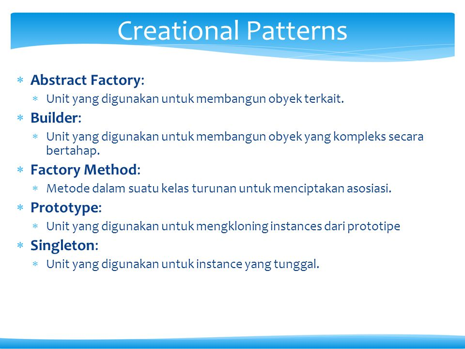 Creational Patterns Abstract Factory: Builder: Factory Method: