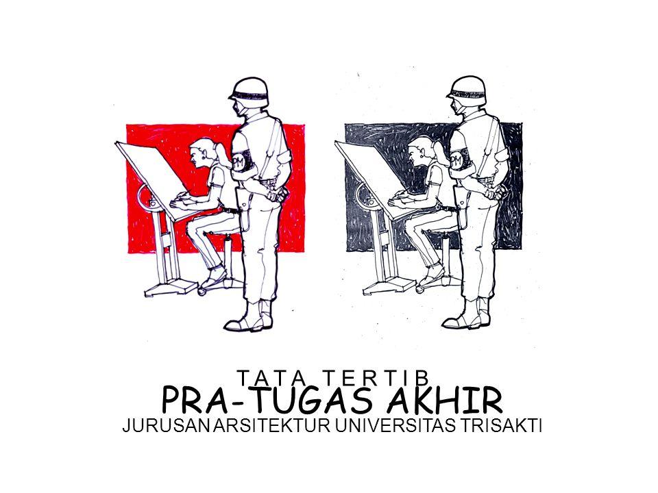 T A T A T E R T I B PRA-TUGAS AKHIR JURUSAN ARSITEKTUR UNIVERSITAS TRISAKTI