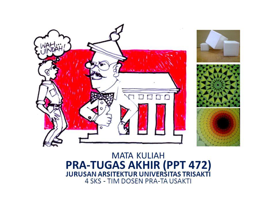 MATA KULIAH PRA-TUGAS AKHIR (PPT 472) JURUSAN ARSITEKTUR UNIVERSITAS TRISAKTI 4 SKS - TIM DOSEN PRA-TA USAKTI