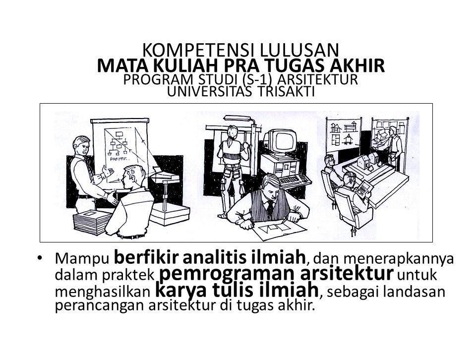 KOMPETENSI LULUSAN MATA KULIAH PRA TUGAS AKHIR PROGRAM STUDI (S-1) ARSITEKTUR UNIVERSITAS TRISAKTI