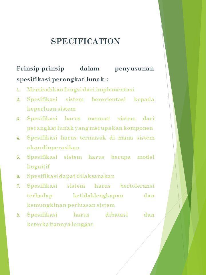 specification Prinsip-prinsip dalam penyusunan spesifikasi perangkat lunak : Memisahkan fungsi dari implementasi.