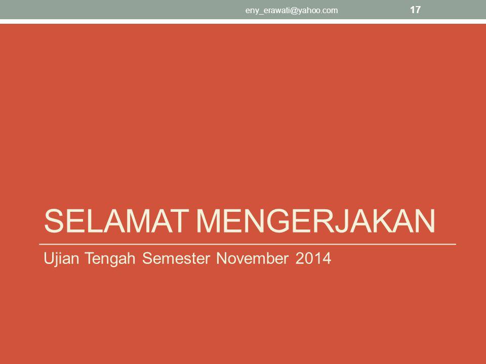 Selamat mengerjakan Ujian Tengah Semester November 2014