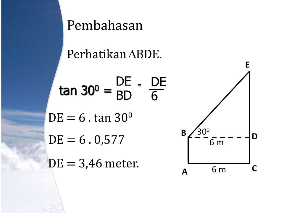 Pembahasan Perhatikan BDE. DE DE tan 300 = BD 6 DE = 6 . tan 300