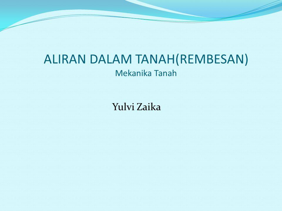 ALIRAN DALAM TANAH(REMBESAN) Mekanika Tanah