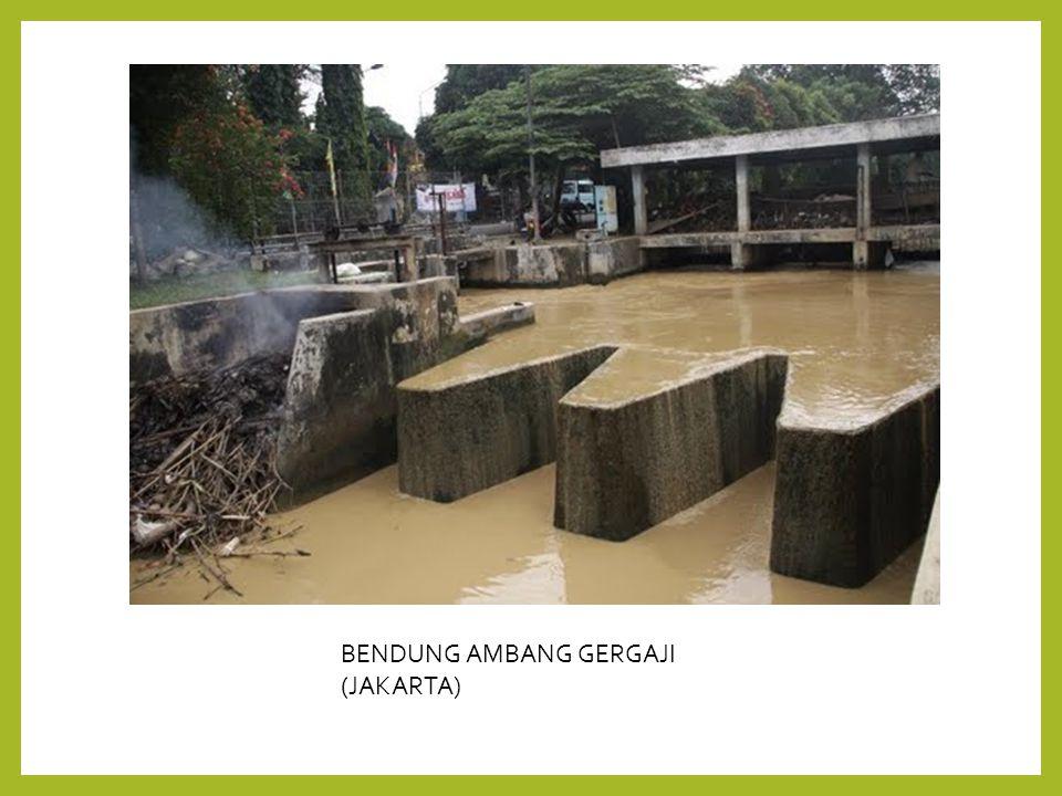 BENDUNG AMBANG GERGAJI (JAKARTA)