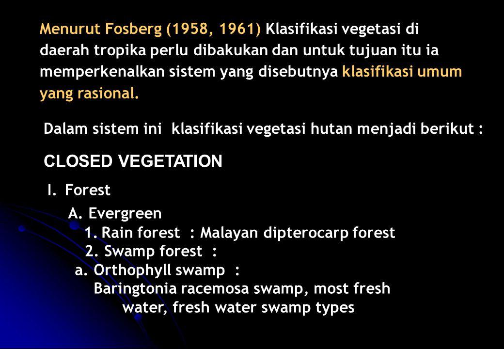 Menurut Fosberg (1958, 1961) Klasifikasi vegetasi di daerah tropika perlu dibakukan dan untuk tujuan itu ia memperkenalkan sistem yang disebutnya klasifikasi umum yang rasional.