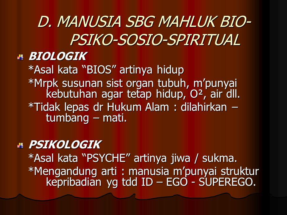 D. MANUSIA SBG MAHLUK BIO-PSIKO-SOSIO-SPIRITUAL