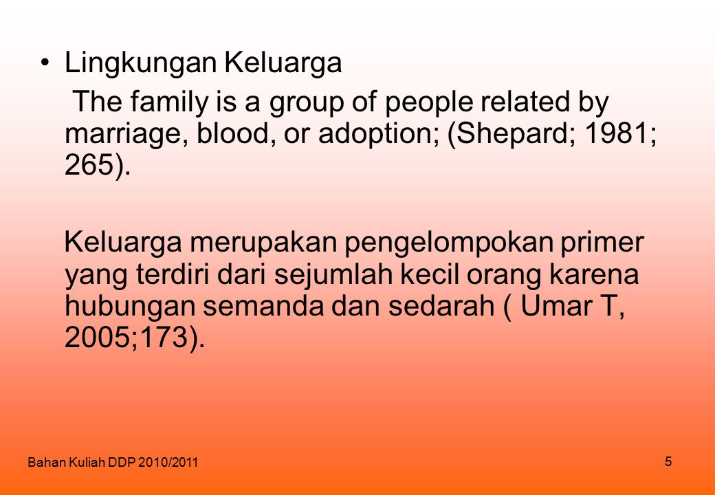 Lingkungan Keluarga The family is a group of people related by marriage, blood, or adoption; (Shepard; 1981; 265).