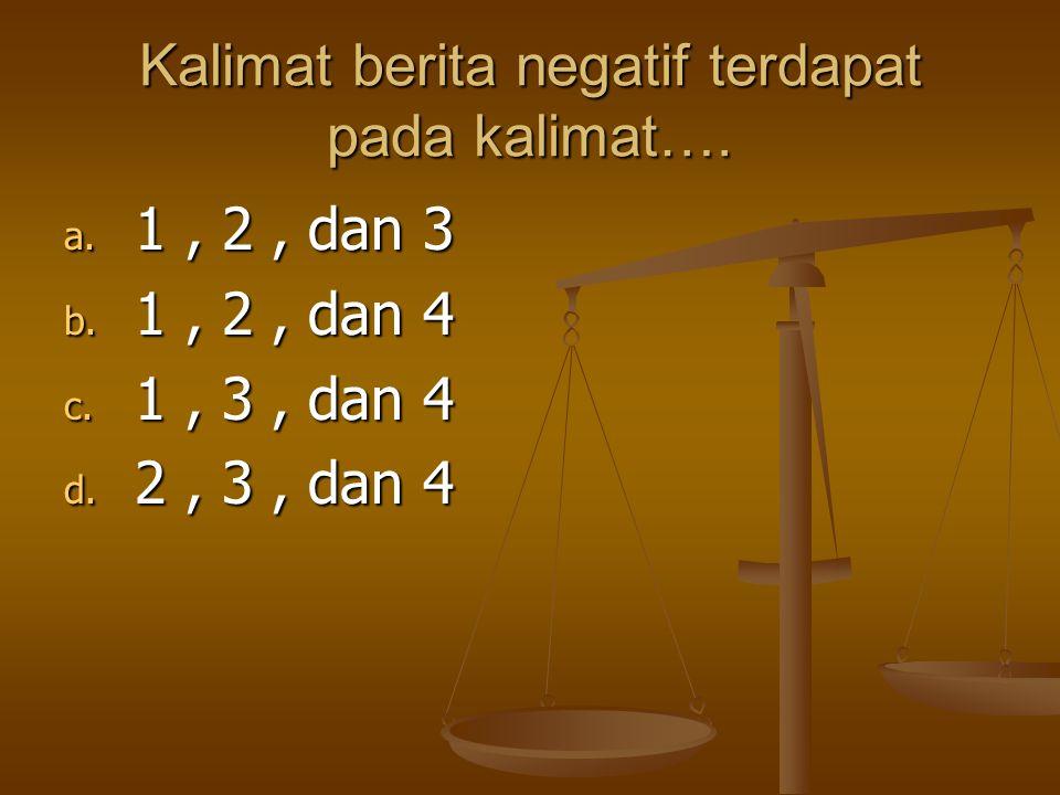 Kalimat berita negatif terdapat pada kalimat….