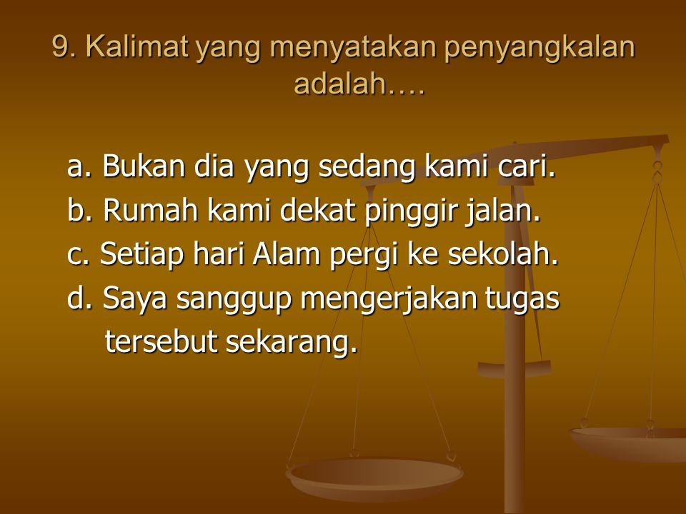 9. Kalimat yang menyatakan penyangkalan adalah….