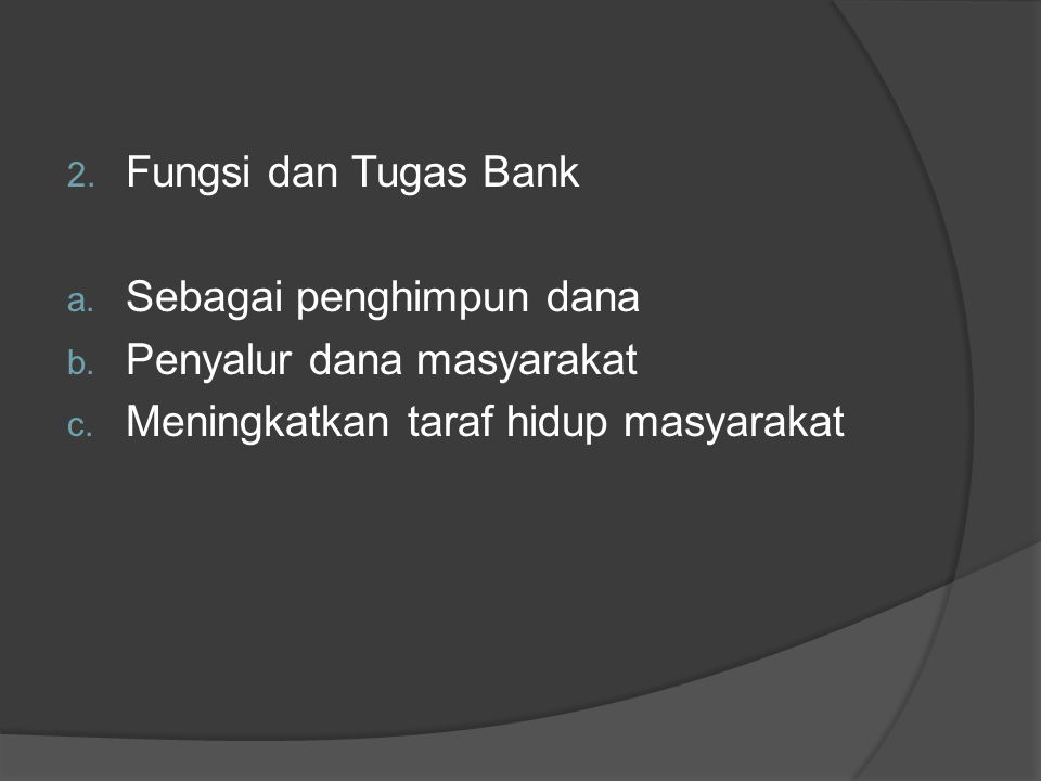 Fungsi dan Tugas Bank Sebagai penghimpun dana. Penyalur dana masyarakat.