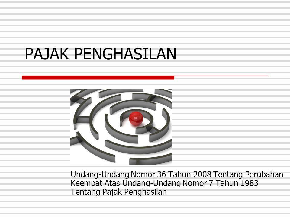 PAJAK PENGHASILAN Undang-Undang Nomor 36 Tahun 2008 Tentang Perubahan Keempat Atas Undang-Undang Nomor 7 Tahun 1983 Tentang Pajak Penghasilan.