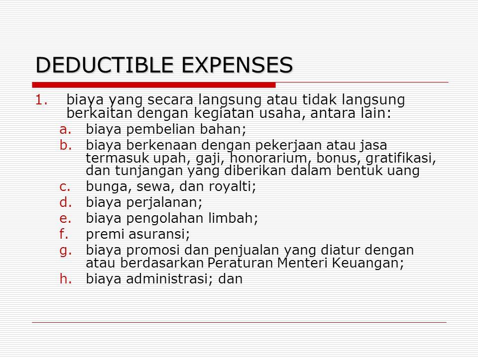 DEDUCTIBLE EXPENSES biaya yang secara langsung atau tidak langsung berkaitan dengan kegiatan usaha, antara lain: