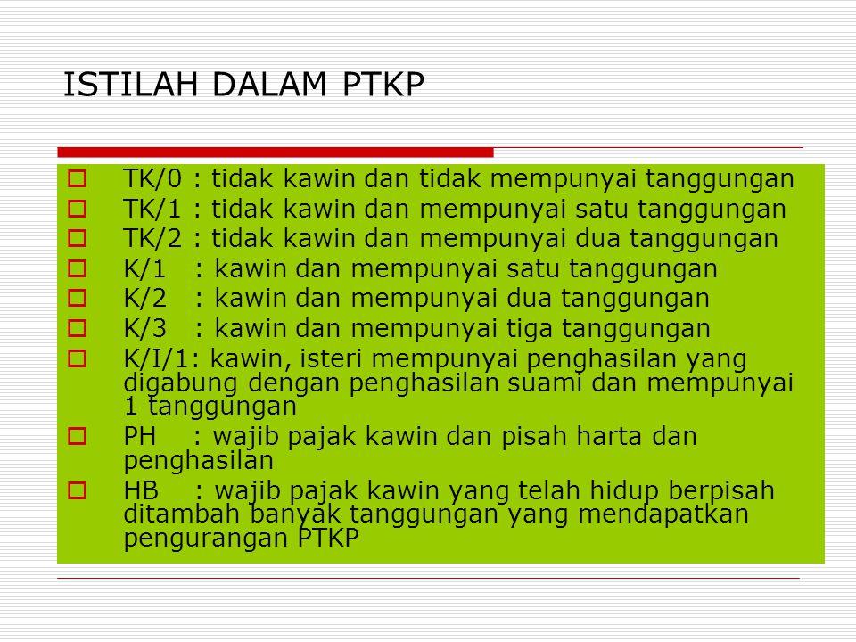 ISTILAH DALAM PTKP TK/0 : tidak kawin dan tidak mempunyai tanggungan