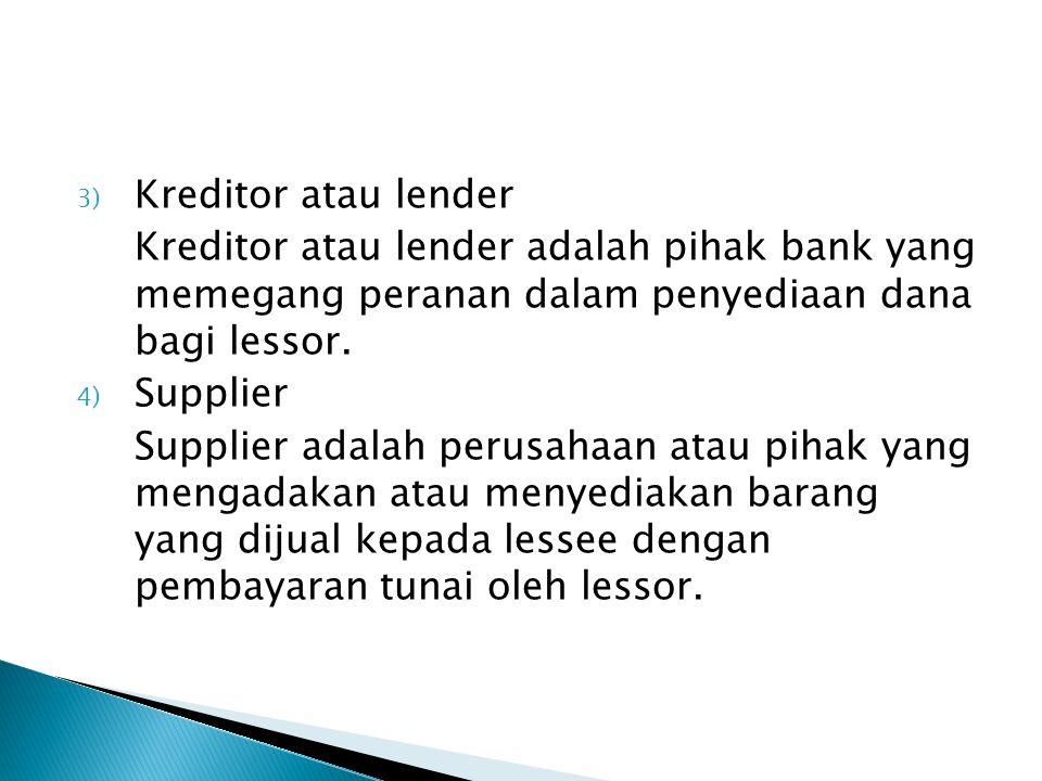 Kreditor atau lender Kreditor atau lender adalah pihak bank yang memegang peranan dalam penyediaan dana bagi lessor.