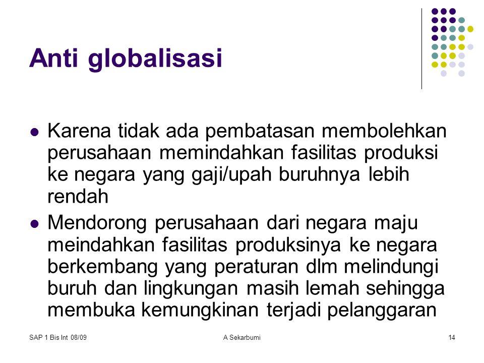 Anti globalisasi Karena tidak ada pembatasan membolehkan perusahaan memindahkan fasilitas produksi ke negara yang gaji/upah buruhnya lebih rendah.