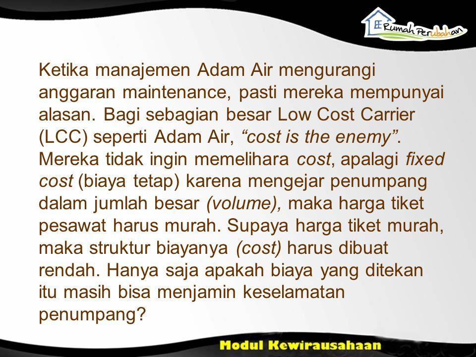 Ketika manajemen Adam Air mengurangi anggaran maintenance, pasti mereka mempunyai alasan.