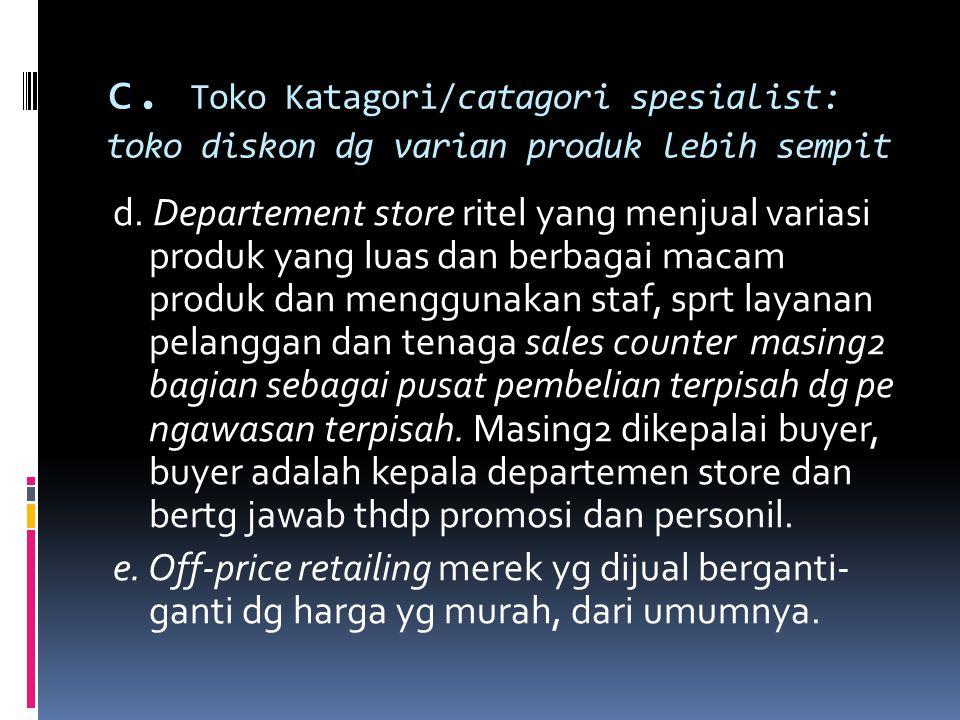 c. Toko Katagori/catagori spesialist: toko diskon dg varian produk lebih sempit