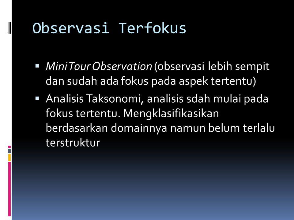 Observasi Terfokus Mini Tour Observation (observasi lebih sempit dan sudah ada fokus pada aspek tertentu)
