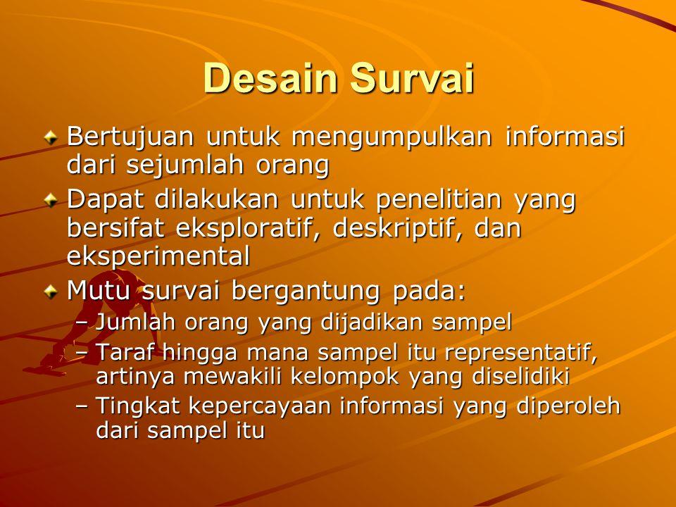 Desain Survai Bertujuan untuk mengumpulkan informasi dari sejumlah orang.