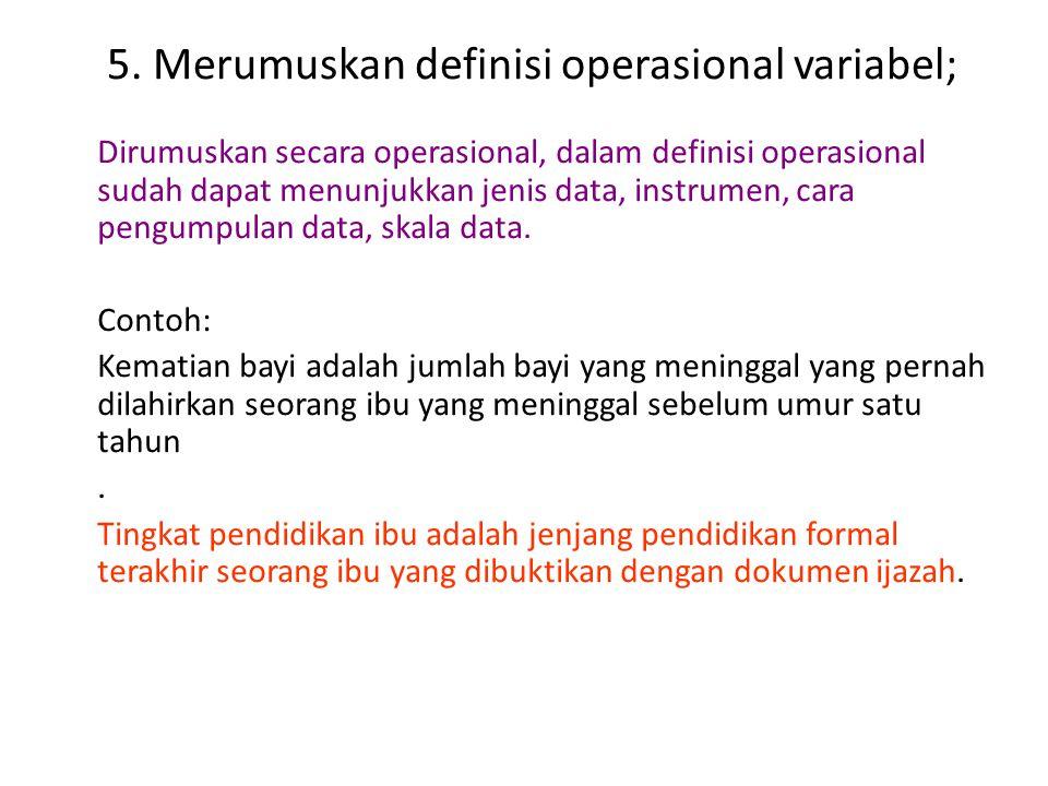 5. Merumuskan definisi operasional variabel;