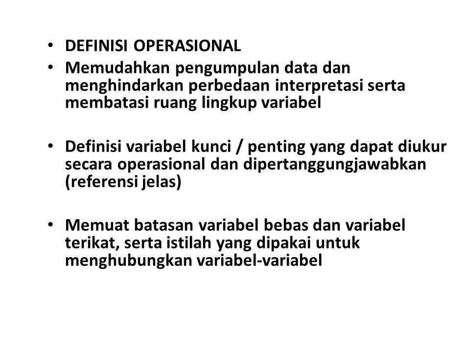 DEFINISI OPERASIONAL Memudahkan pengumpulan data dan menghindarkan perbedaan interpretasi serta membatasi ruang lingkup variabel.