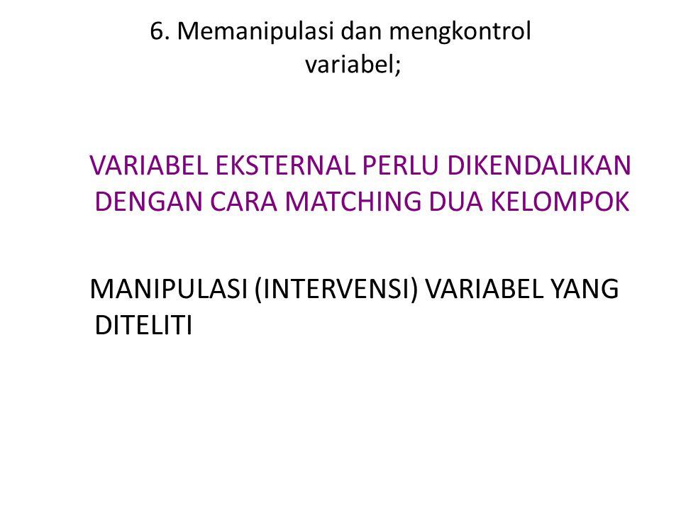 6. Memanipulasi dan mengkontrol variabel;
