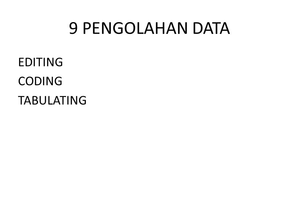 9 PENGOLAHAN DATA EDITING CODING TABULATING