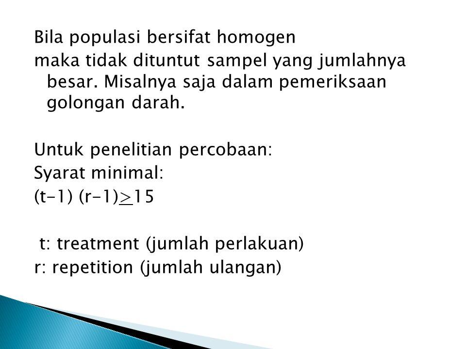 Bila populasi bersifat homogen maka tidak dituntut sampel yang jumlahnya besar.