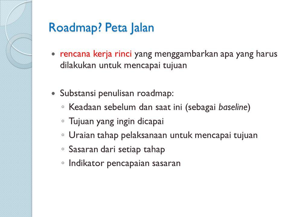 Roadmap Peta Jalan rencana kerja rinci yang menggambarkan apa yang harus dilakukan untuk mencapai tujuan.
