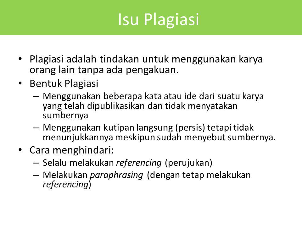 Isu Plagiasi Plagiasi adalah tindakan untuk menggunakan karya orang lain tanpa ada pengakuan. Bentuk Plagiasi.