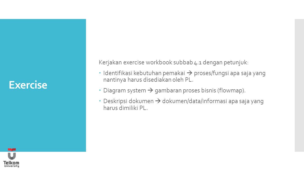 Exercise Kerjakan exercise workbook subbab 4.1 dengan petunjuk: