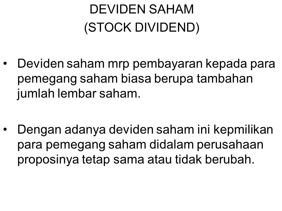 DEVIDEN SAHAM (STOCK DIVIDEND) Deviden saham mrp pembayaran kepada para pemegang saham biasa berupa tambahan jumlah lembar saham.